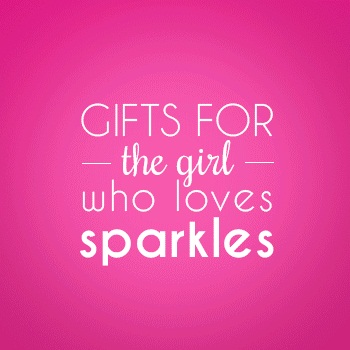 Gifts for the Girl Who Loves Sparkles