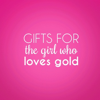 Gifts for the Girl Who Loves Gold