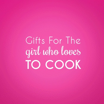Gifts for the Girl Who Loves to Cook