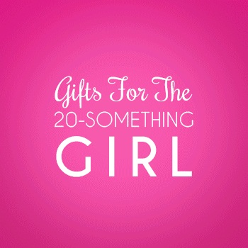 Gifts for the 20-Something Girl