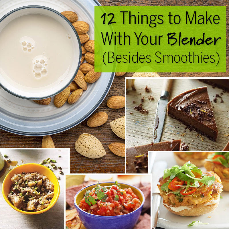 12 Things to Make With Your Blender (Besides Smoothies)