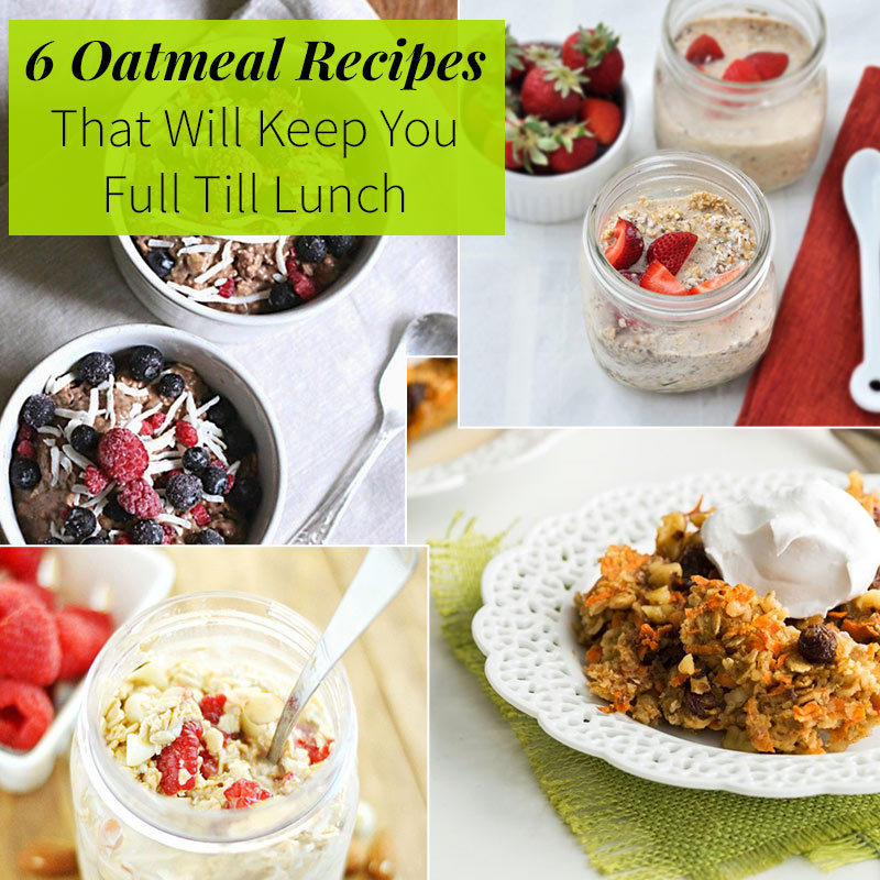 6 Oatmeal Recipes That Will Keep You Full Till Lunch