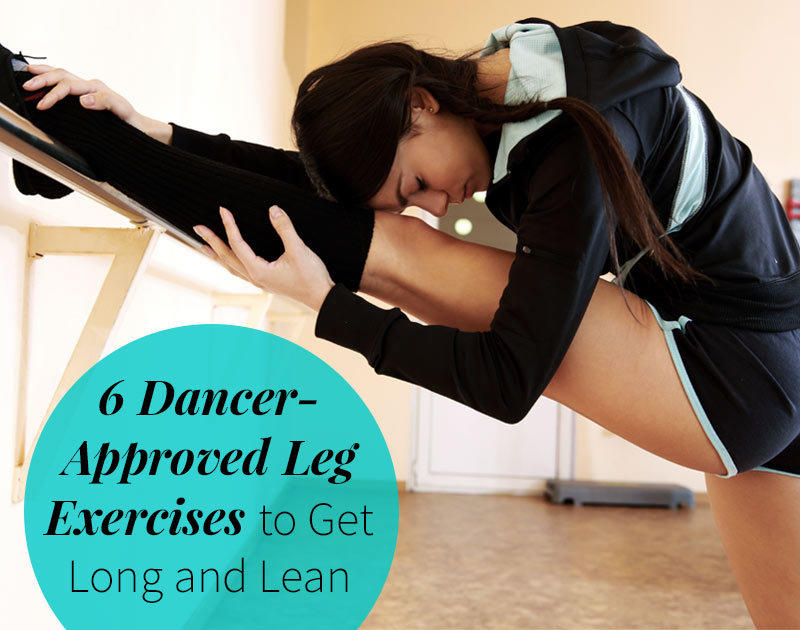 6 Dancer Approved Leg Exercises To Get Long And Lean